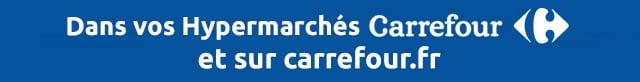 Dans vos Hypermarchés Carrefour et sur carrefour.fr